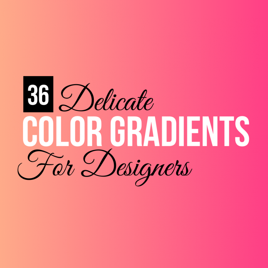 36 Delicate Color Gradients for Graphic / Web Designers