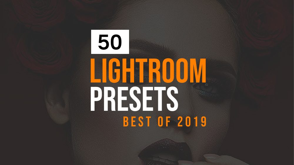 50+ Best Lightroom Presets of 2019