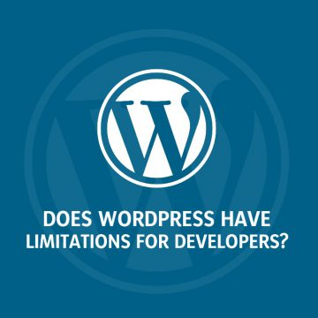 Does WordPress Have Limitations For Developers?